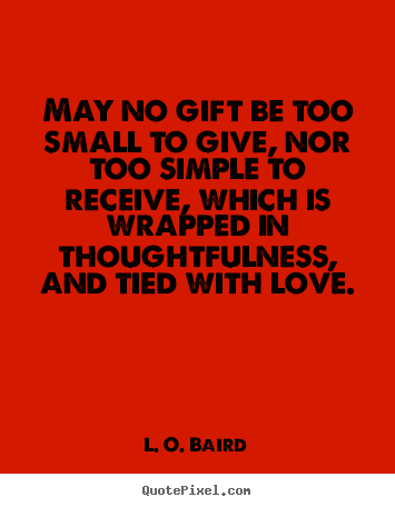 love quotes may no gift be too small to give nor too