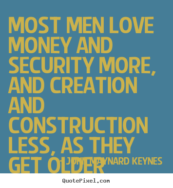 How to design picture quotes about love - Most men love money and security more, and creation and construction..