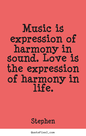 Music Quotes About Love Custom Quotes About Love Music Is Expression Of Harmony In Sound Love Is