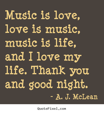 Quotes about love - Music is love, love is music, music is life, and i love my..