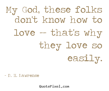 D H Lawrence Quotes About Love : how to design picture quotes about love make your own quote picture