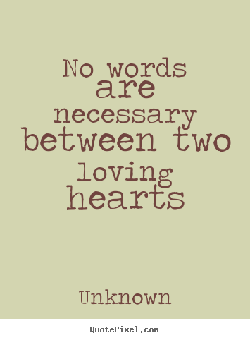 Quotes About Love No Words Are Necessary Between Two Loving Hearts