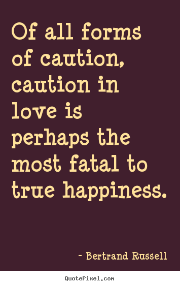 Love quote - Of all forms of caution, caution in love is perhaps the most..