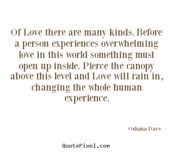 Quotes about love - Of love there are many kinds. before a person..