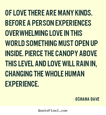 Oshana Dave poster quotes - Of love there are many kinds. before a person.. - Love quote