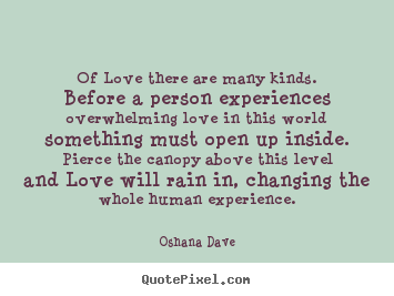 Of love there are many kinds. before a person experiences.. Oshana Dave popular love quote