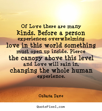 Love quote - Of love there are many kinds. before a person experiences..