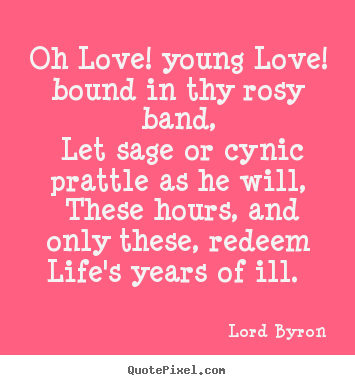 Young Love Quotes : Diy picture quote about love - Oh love! young love! bound in thy rosy ...