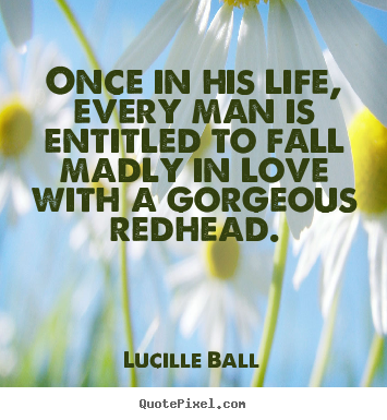 Quotes about love - Once in his life, every man is entitled to fall madly in..