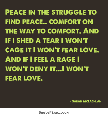 Love Peace Quotes Awesome Quote About Love  Peace In The Struggle To Find Peacefort