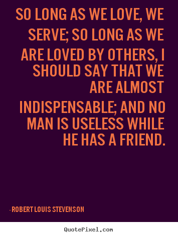A Long Quotes About Love : quotes about friendship so long as we love we serve so long as we ...