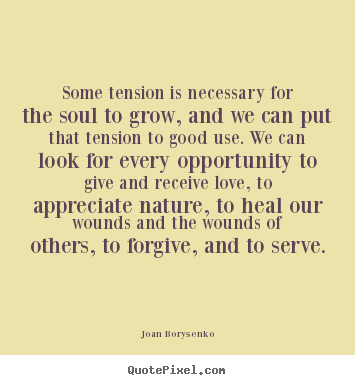 Joan Borysenko picture quotes - Some tension is necessary for the soul to grow, and.. - Love quote