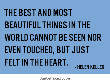 Helen Keller picture quotes - The best and most beautiful things in the.. - Love quotes