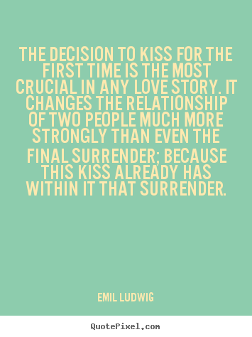 Emil Ludwig picture quotes - The decision to kiss for the first time is the most.. - Love quotes