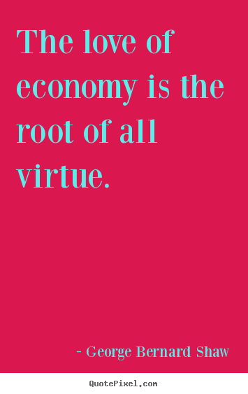 Quote about love - The love of economy is the root of all virtue.