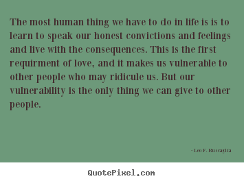 Leo F. Buscaglia picture quotes - The most human thing we have to do in life is is.. - Love quote