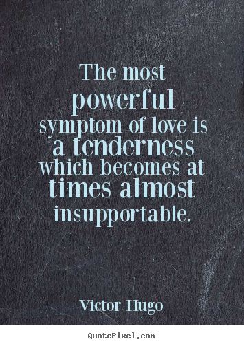Quotes About Love The Most Powerful Symptom Of Love Is A Beauteous Powerful Love Quotes