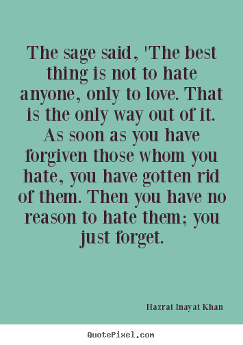Hazrat Inayat Khan picture quotes - The sage said, 'the best thing is not to hate anyone, only.. - Love quote
