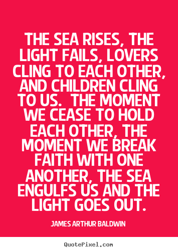 Create graphic picture quotes about love - The sea rises, the light fails, lovers cling to each..