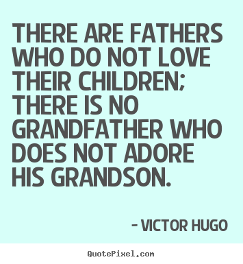 Design picture sayings about love - There are fathers who do not love their children; there is..
