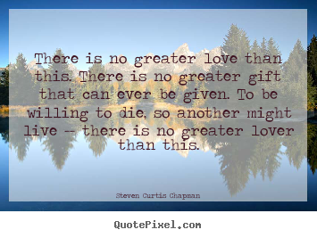 How to make picture quote about love - There is no greater love than this. there is no greater gift that..