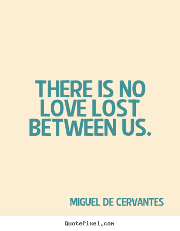 Design Custom Image Quote About Love   There Is No Love Lost Between Us.