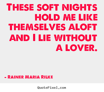 Quotes about love - These soft nights hold me like themselves aloft..