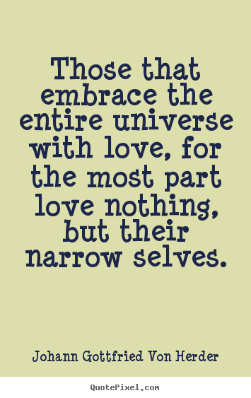 Make personalized poster quote about love - Those that embrace the entire universe with love, for the most part..