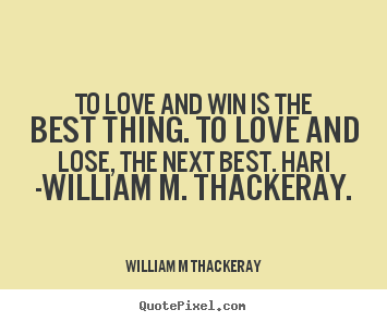 Quotes About Love Wins : picture quotes about love - To love and win is the best thing. to love ...