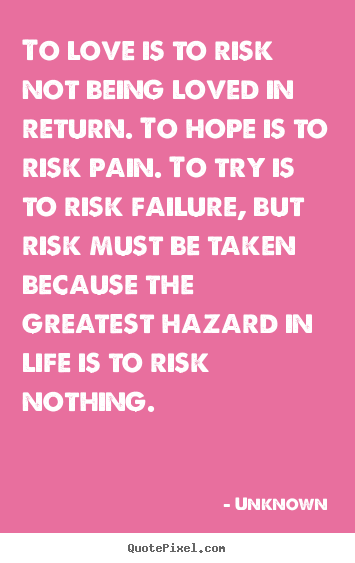 Return To Love Quotes Amazing Quotes About Love  To Love Is To Risk Not Being Loved In Return.