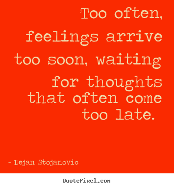 too late too often Never too late quotes from brainyquote, an extensive collection of quotations by famous authors, celebrities, and newsmakers.
