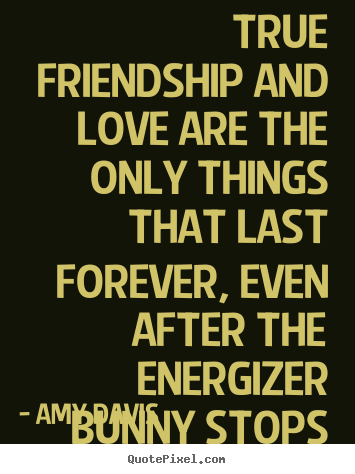 Perfect Love Quotes   True Friendship And Love Are The Only Things.