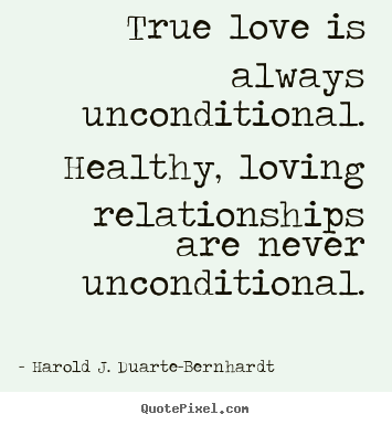 Quotes About Love And Relationships New True Love Is Always Unconditionalhealthy Loving Relationships