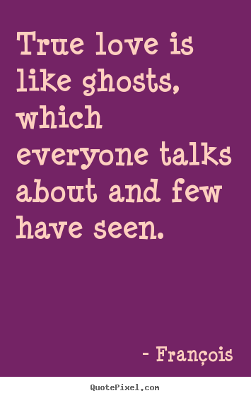 Love Is Like Quotes Funny : Pics Photos - Quotes Picture True Love Is Like Ghosts Which Everyone ...
