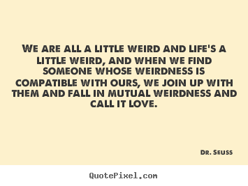 Dr Seuss Weird Love Quote Poster Simple Design Custom Picture Quote About Love  We Are All A Little Weird