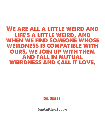 Weird And Funny Love Quotes : More Love Quotes Motivational Quotes Friendship Quotes ...