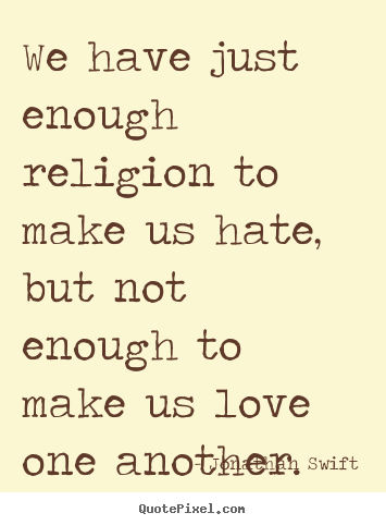 How to make picture quotes about love - We have just enough religion to make us hate,..