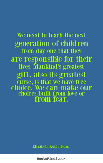 Love Choices Quotes Simple Elisabeth Kublerross Picture Quote  We Need To Teach The Next