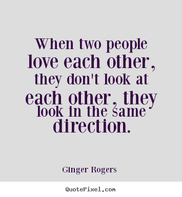 Ginger Rogers picture quote   When two people love each other