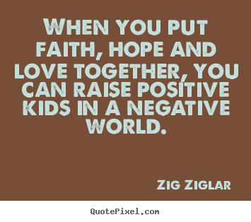 Love Faith Hope Quotes Interesting Love Quotes  When You Put Faith Hope And Love Together You Can