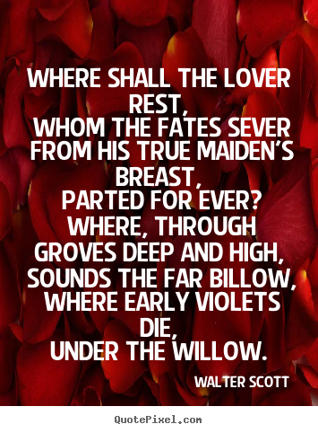 How to design photo quotes about love - Where shall the lover rest, whom the fates sever..