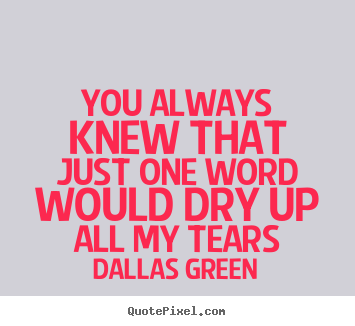Quote about love - You always knew that just one word would..