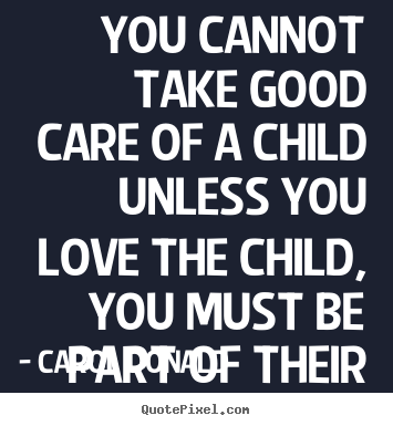 Child Care Quotes Pleasing Carol Donald Picture Quotes  You Cannot Take Good Care Of A Child