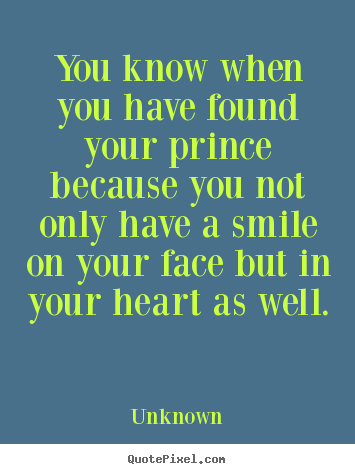 Create poster quotes about love - You know when you have found your prince because you not only..