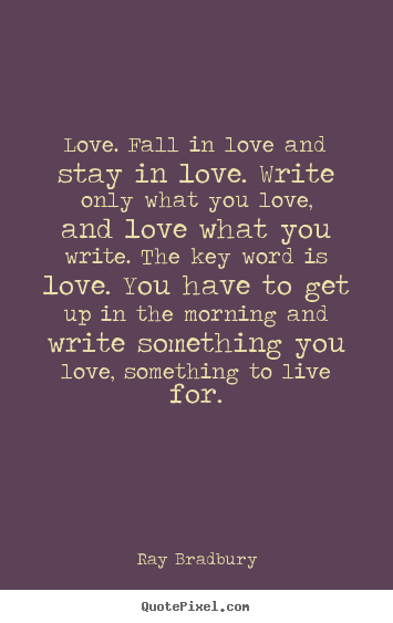 Make poster sayings about love - Love. fall in love and stay in love. write only..