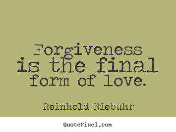 Love And Forgiveness Quotes Awesome Love Quotes  Forgiveness Is The Final Form Of Love.