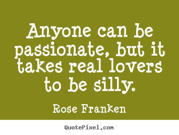 Rose Franken picture quotes - Anyone can be passionate, but it takes real lovers.. - Love quote