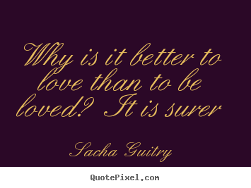 Diy poster quotes about love - Why is it better to love than to be loved? it is..