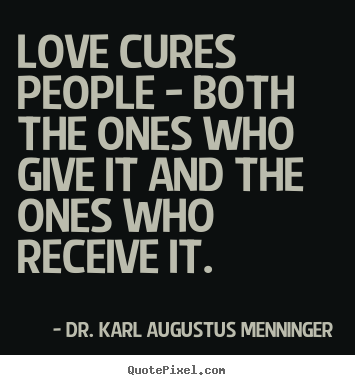 Love quotes - Love cures people - both the ones who give it and the ones who receive..