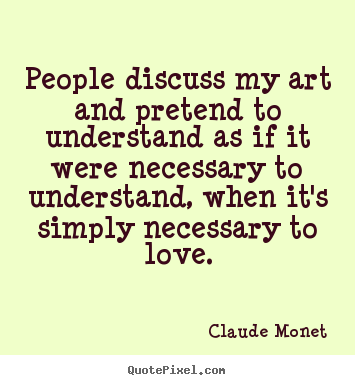 Quotes about love - People discuss my art and pretend to understand as if..